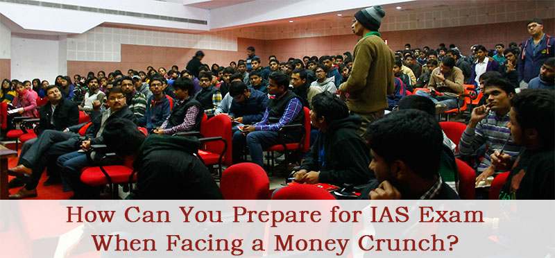 How Can You Prepare for IAS Exam When Facing a Money Crunch?