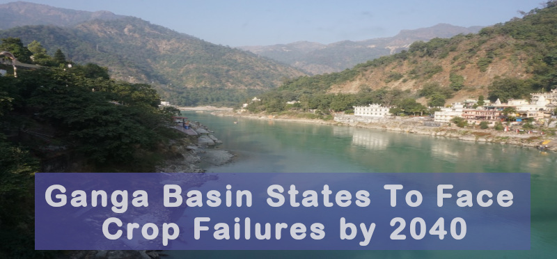 Ganga Basin States to Face Crop Failures by 2040