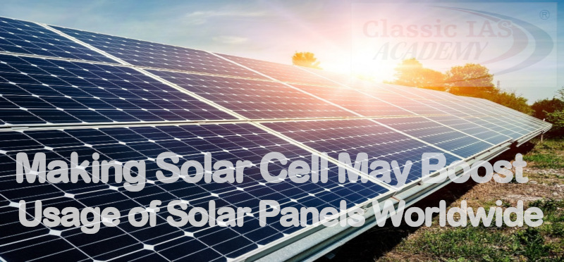 Making Solar Cells May Boost Usage of Solar Panels Worldwide